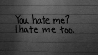 Why do I hate myself? How to stop it?